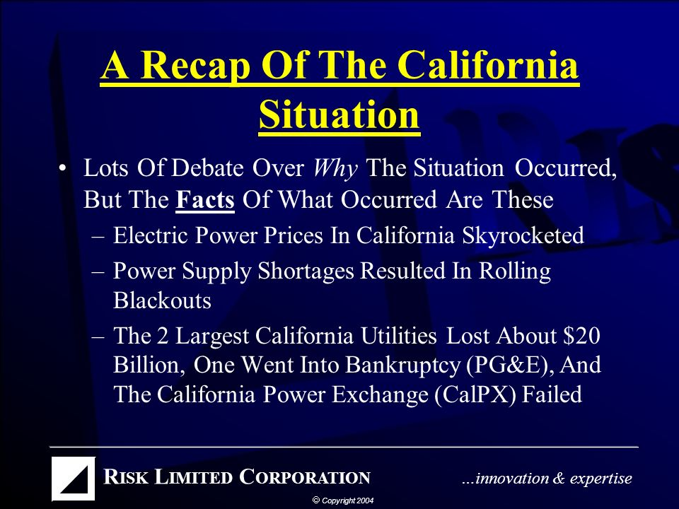 Underlying Phenomena That Created The Flawed California Deregulation Strategy Powerful Political Forces Designed The California Deregulation Strategy –To Appease A Number Of Participants –With Provisions That Were Thought To Be Favorable To The 3 Big Utilities