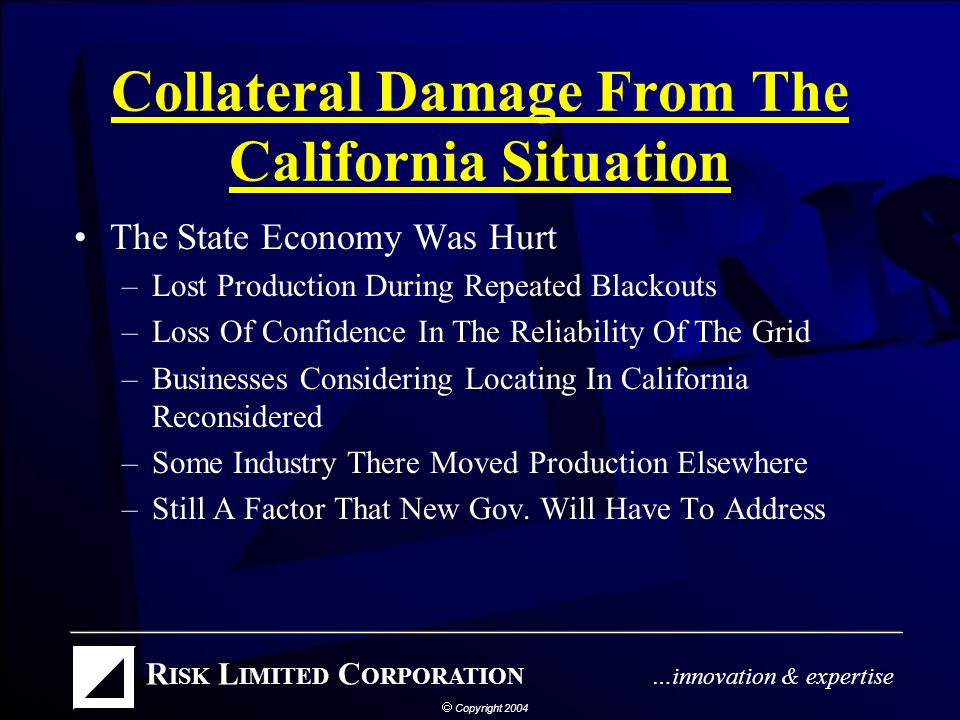 A Recap Of The California Situation Lots Of Debate Over Why The Situation Occurred, But The Facts Of What Occurred Are These –Electric Power Prices In California Skyrocketed –Power Supply Shortages Resulted In Rolling Blackouts –The 2 Largest California Utilities Lost About $20 Billion, One Went Into Bankruptcy (PG&E), And The California Power Exchange (CalPX) Failed
