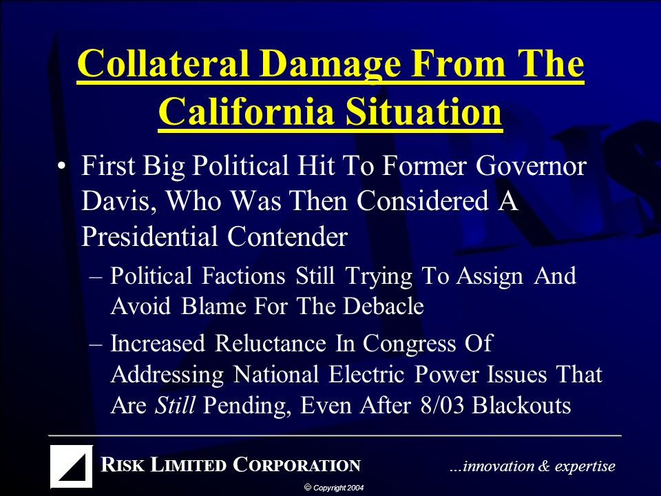 Collateral Damage From The California Situation The State Economy Was Hurt –Lost Production During Repeated Blackouts –Loss Of Confidence In The Reliability Of The Grid –Businesses Considering Locating In California Reconsidered –Some Industry There Moved Production Elsewhere –Still A Factor That New Gov.