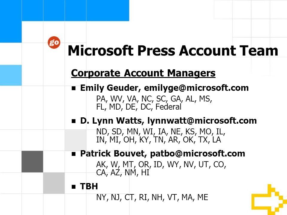 Microsoft Press Account Team Corporate Account Managers Emily Geuder, emilyge@microsoft.com PA, WV, VA, NC, SC, GA, AL, MS, FL, MD, DE, DC, Federal D.