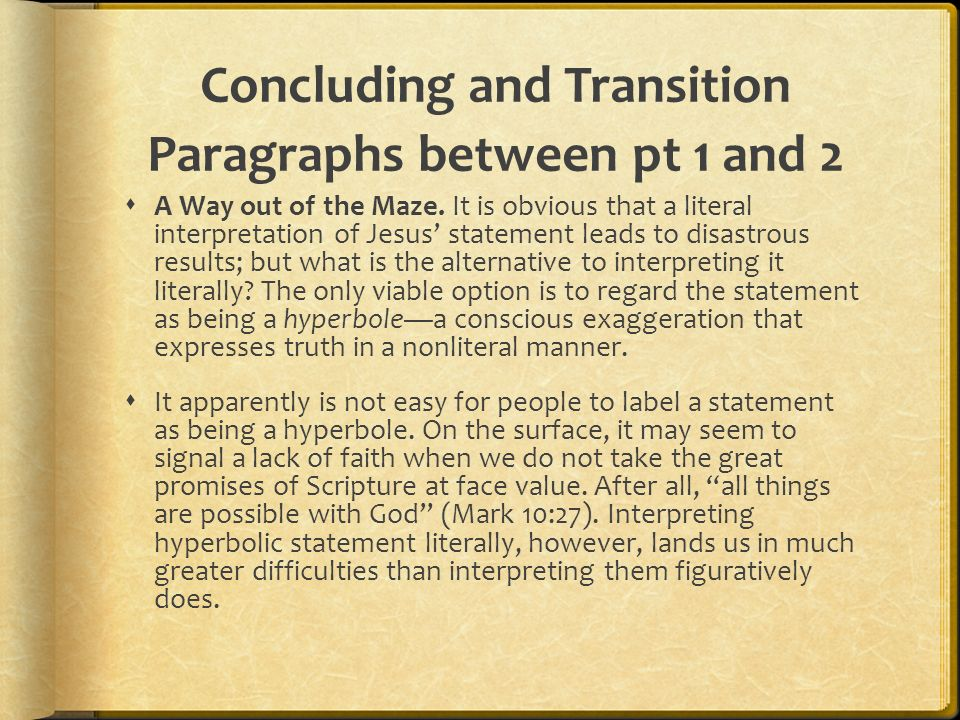 Concluding and Transition Paragraphs between pt 1 and 2 A Way out of the Maze. It is obvious that a literal interpretation of Jesus statement leads to