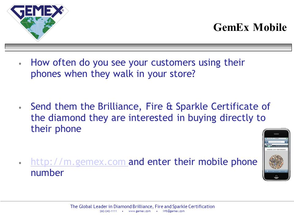The Global Leader in Diamond Brilliance, Fire and Sparkle Certification 262-242-1111 www.gemex.com info@gemex.com GemEx Mobile How often do you see yo