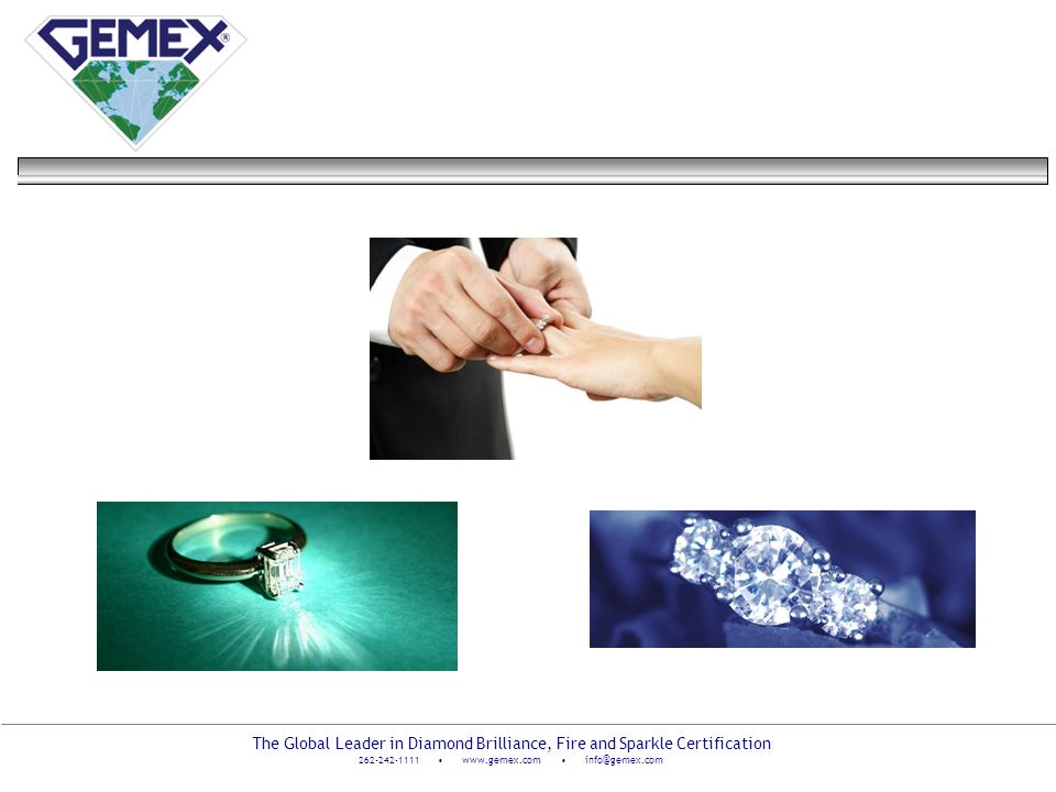 The Global Leader in Diamond Brilliance, Fire and Sparkle Certification 262-242-1111 www.gemex.com info@gemex.com