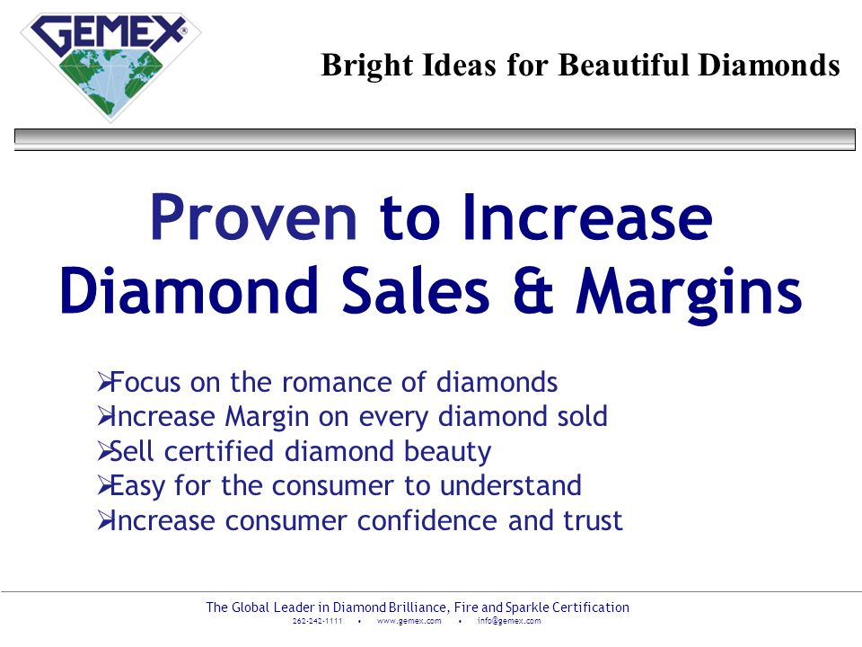 The Global Leader in Diamond Brilliance, Fire and Sparkle Certification 262-242-1111 www.gemex.com info@gemex.com Proven to Increase Diamond Sales & M