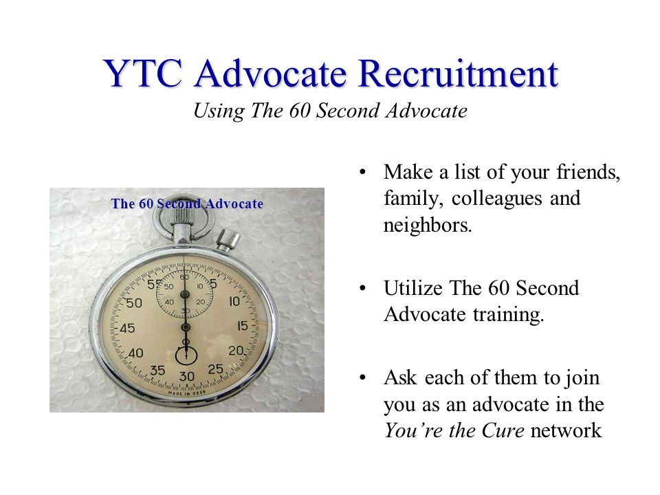 YTC Advocate Recruitment YTC Advocate Recruitment Using The 60 Second Advocate Make a list of your friends, family, colleagues and neighbors.