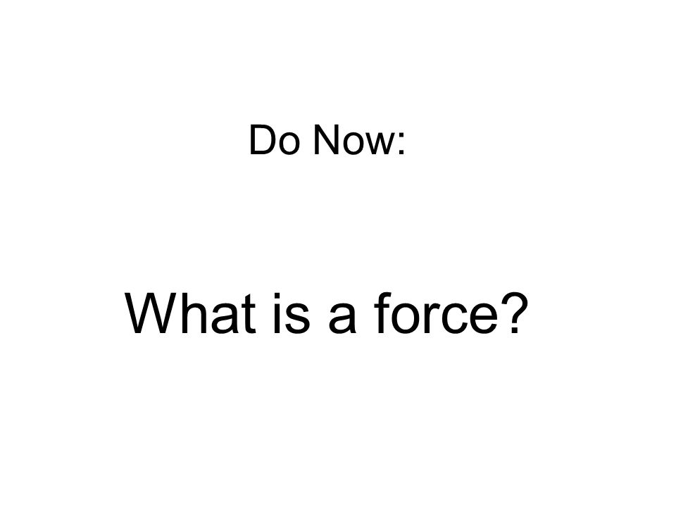 Do Now: What is a force?