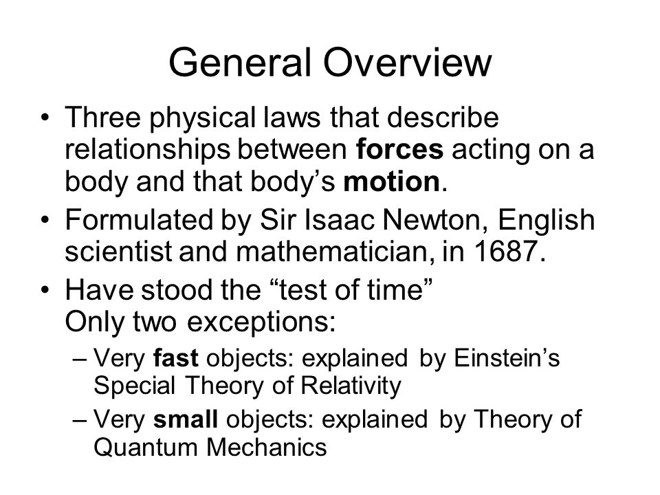 General Overview Three physical laws that describe relationships between forces acting on a body and that bodys motion. Formulated by Sir Isaac Newton