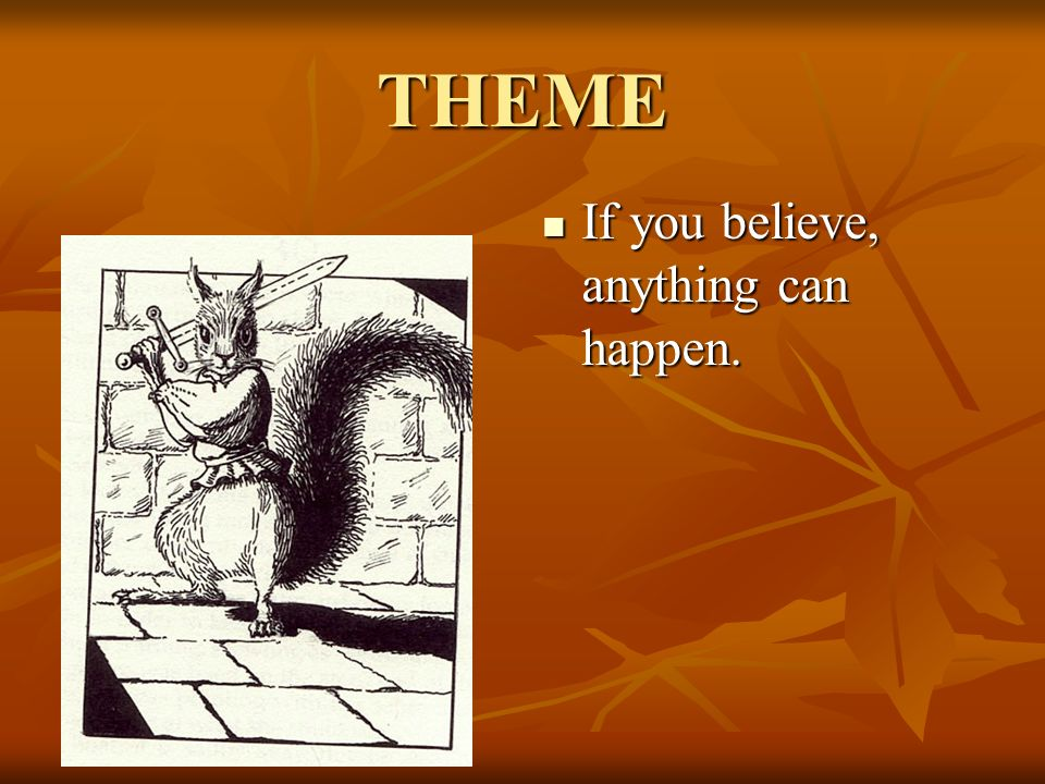 THEME If you believe, anything can happen. If you believe, anything can happen.