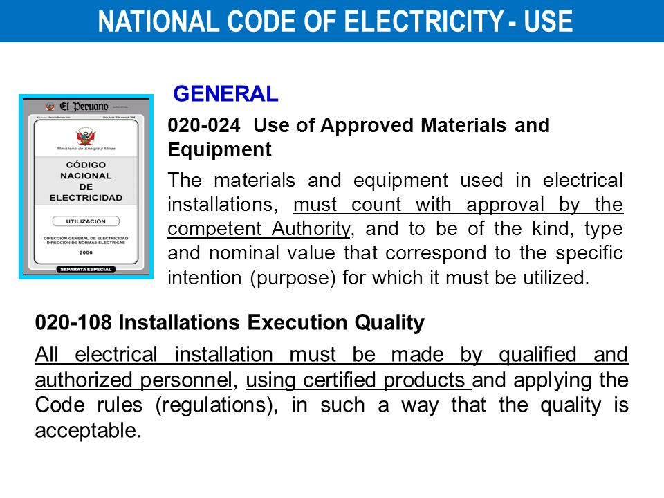 020-024 Use of Approved Materials and Equipment The materials and equipment used in electrical installations, must count with approval by the competen