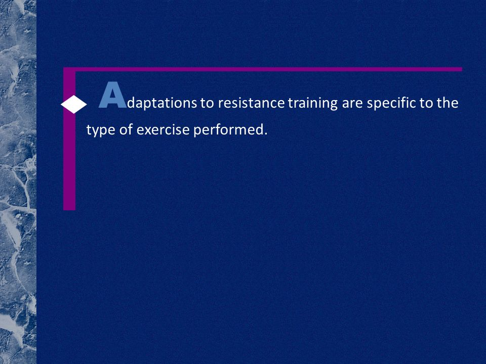 A daptations to resistance training are specific to the type of exercise performed.