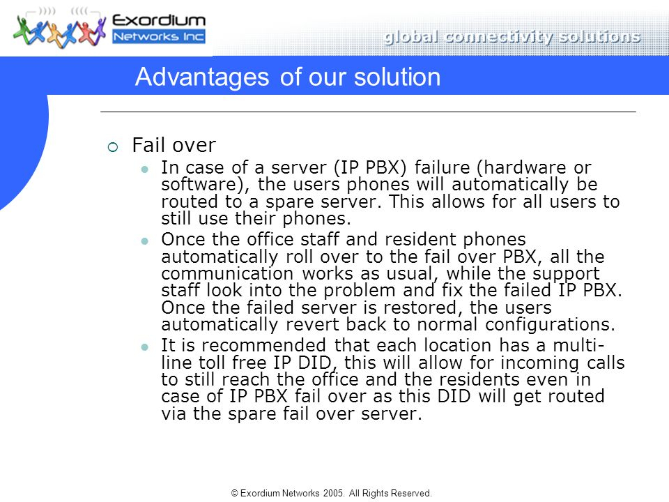 © Exordium Networks 2005. All Rights Reserved. Advantages of our solution Fail over In case of a server (IP PBX) failure (hardware or software), the u