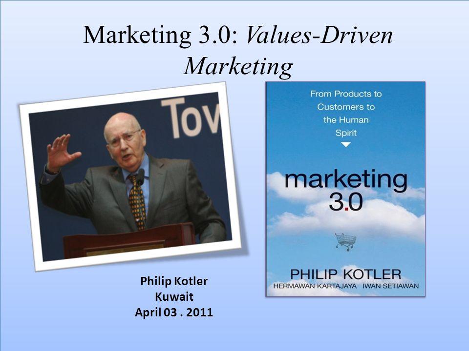 Marketing 3.0: Values-Driven Marketing Philip Kotler Kuwait April 03. 2011