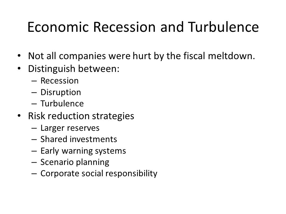 Economic Recession and Turbulence Not all companies were hurt by the fiscal meltdown.