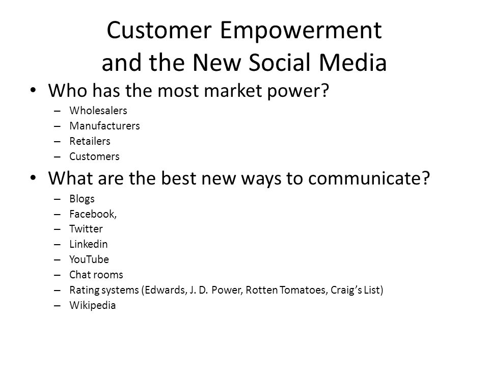 Customer Empowerment and the New Social Media Who has the most market power.