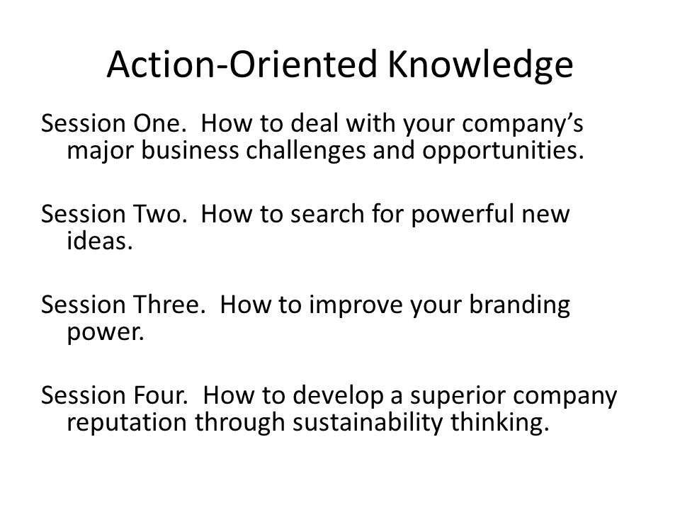 Action-Oriented Knowledge Session One.
