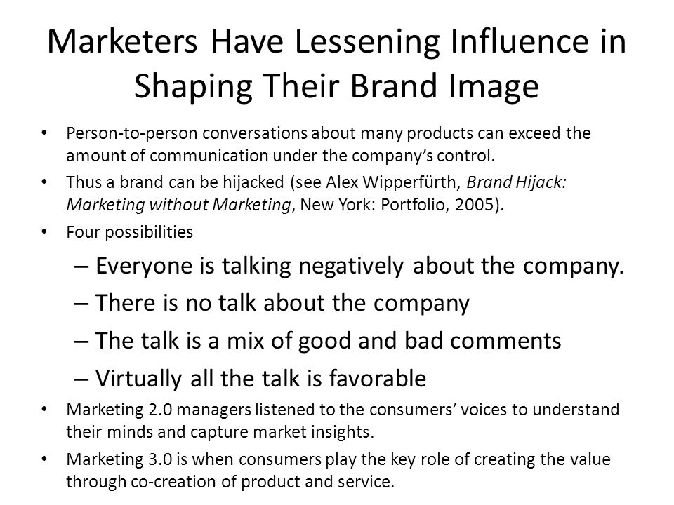 Marketers Have Lessening Influence in Shaping Their Brand Image Person-to-person conversations about many products can exceed the amount of communication under the companys control.