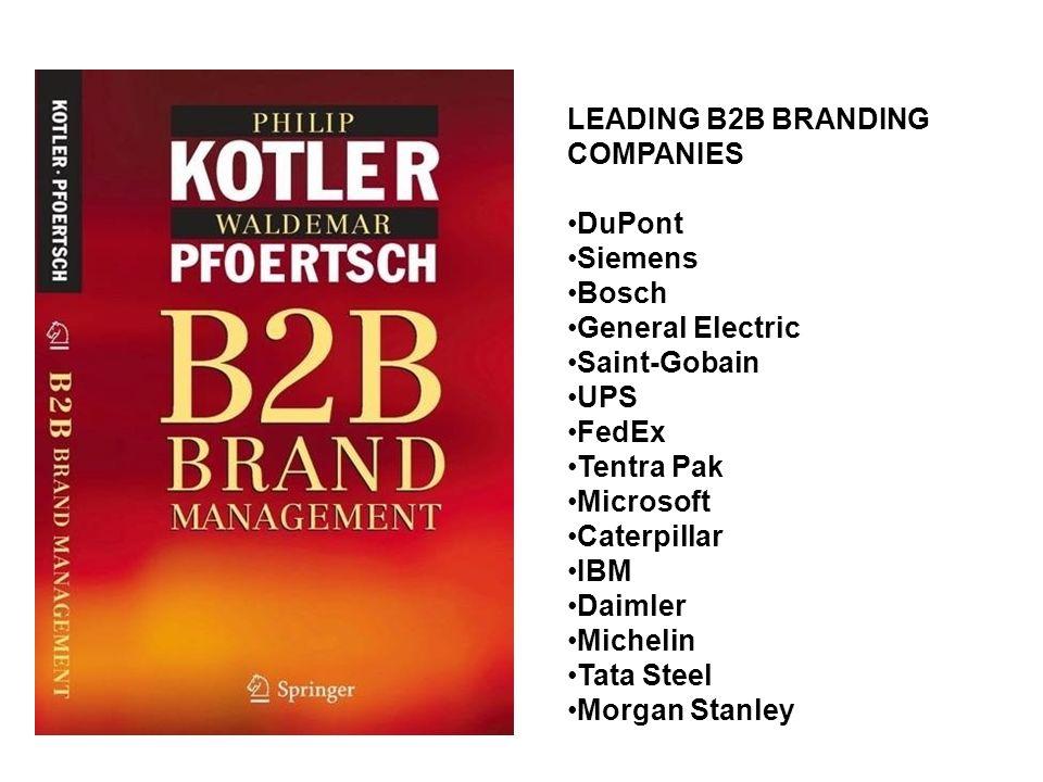 LEADING B2B BRANDING COMPANIES DuPont Siemens Bosch General Electric Saint-Gobain UPS FedEx Tentra Pak Microsoft Caterpillar IBM Daimler Michelin Tata