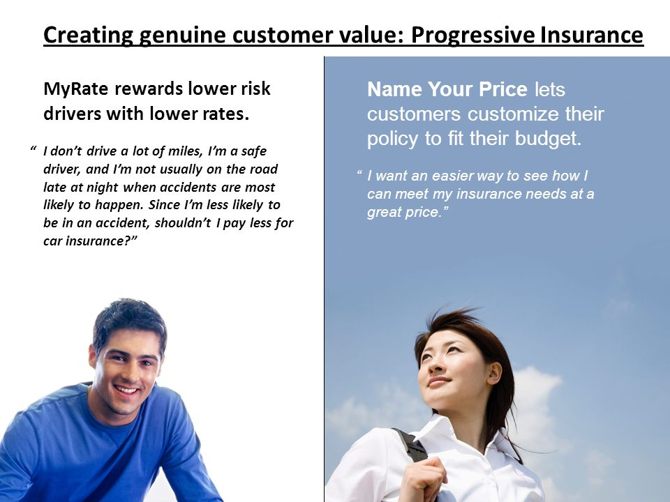 Creating genuine customer value: Progressive Insurance Name Your Price lets customers customize their policy to fit their budget.