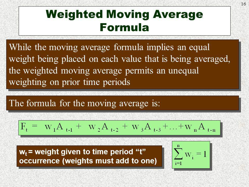 16 Weighted Moving Average Formula While the moving average formula implies an equal weight being placed on each value that is being averaged, the wei