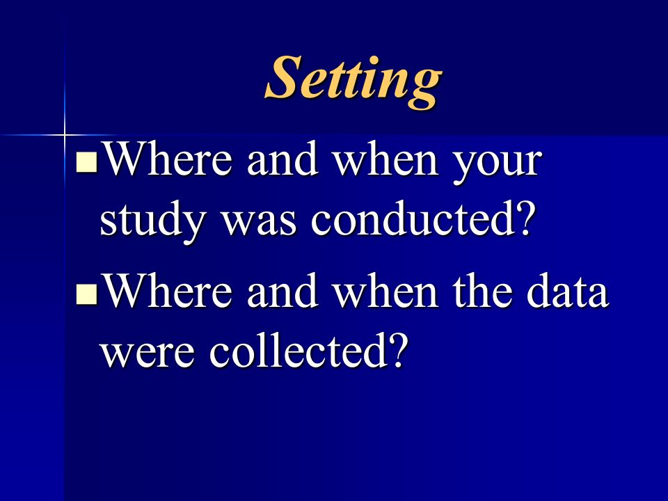 Setting Where and when your study was conducted? Where and when your study was conducted? Where and when the data were collected? Where and when the d