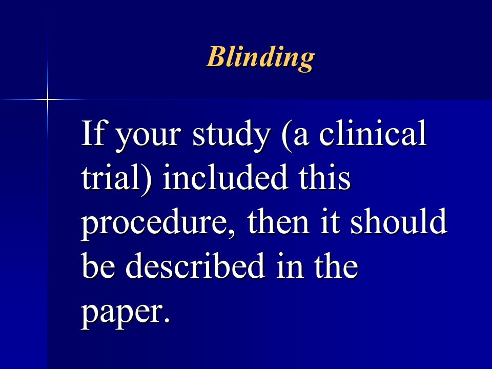 Blinding If your study (a clinical trial) included this procedure, then it should be described in the paper. If your study (a clinical trial) included
