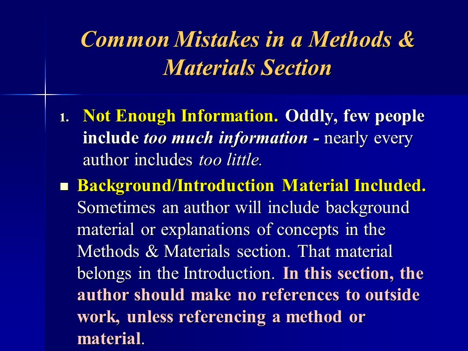 Common Mistakes in a Methods & Materials Section 1. Not Enough Information. Oddly, few people include too much information - nearly every author inclu