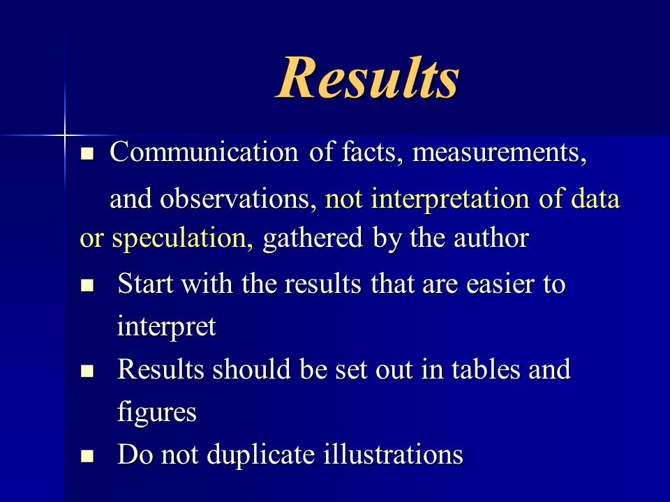 Results Results Communication of facts, measurements, Communication of facts, measurements, and observations, not interpretation of data or speculatio