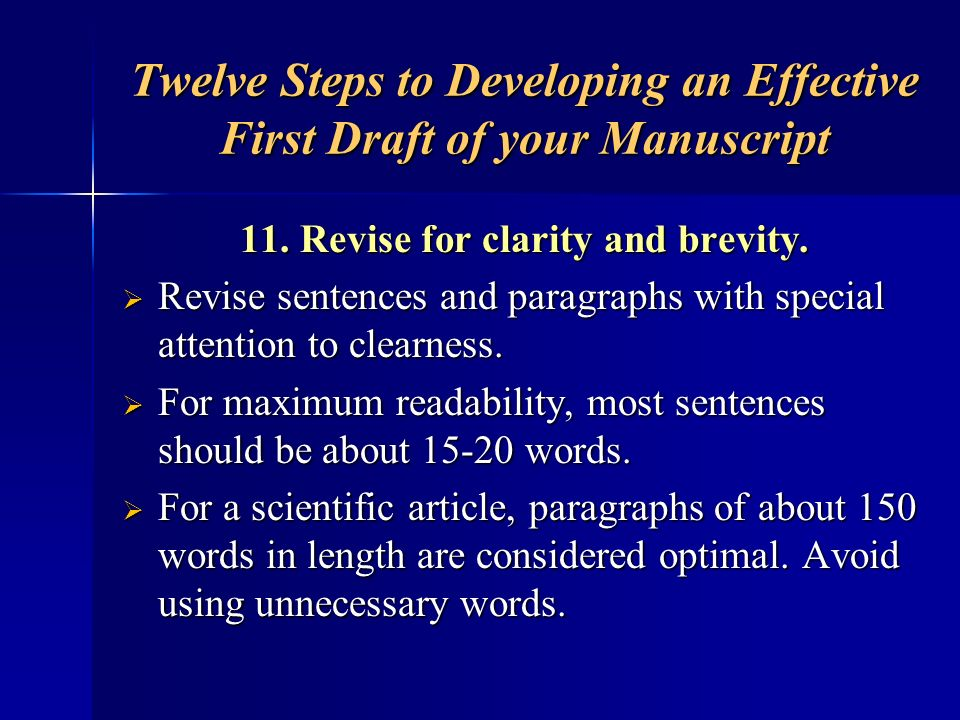 Twelve Steps to Developing an Effective First Draft of your Manuscript 11. Revise for clarity and brevity. Revise sentences and paragraphs with specia