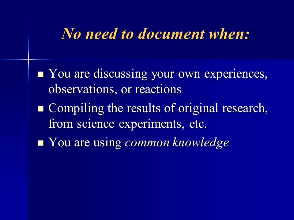 No need to document when: You are discussing your own experiences, observations, or reactions You are discussing your own experiences, observations, o