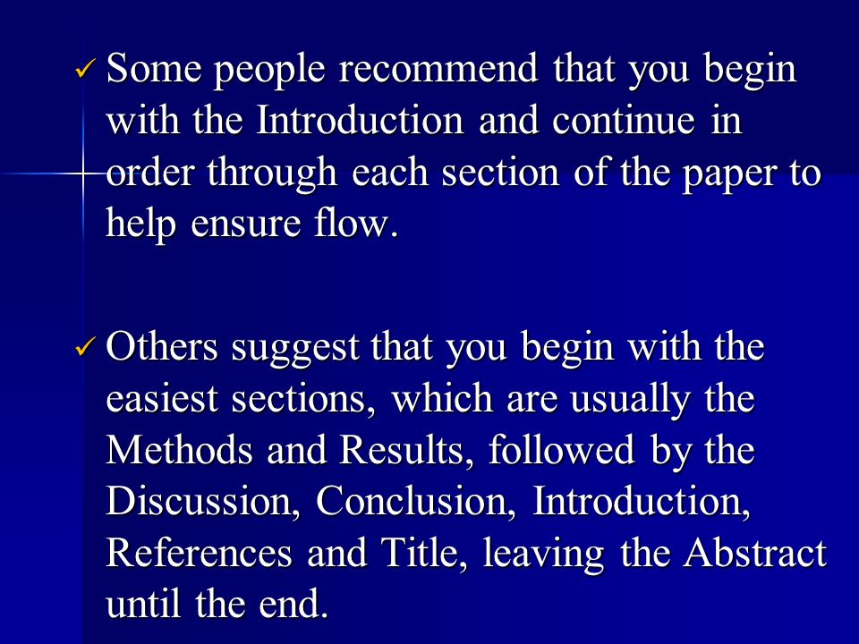 Some people recommend that you begin with the Introduction and continue in order through each section of the paper to help ensure flow. Some people re