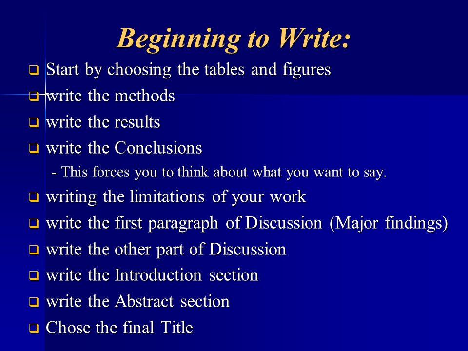 Beginning to Write: Start by choosing the tables and figures Start by choosing the tables and figures write the methods write the methods write the re