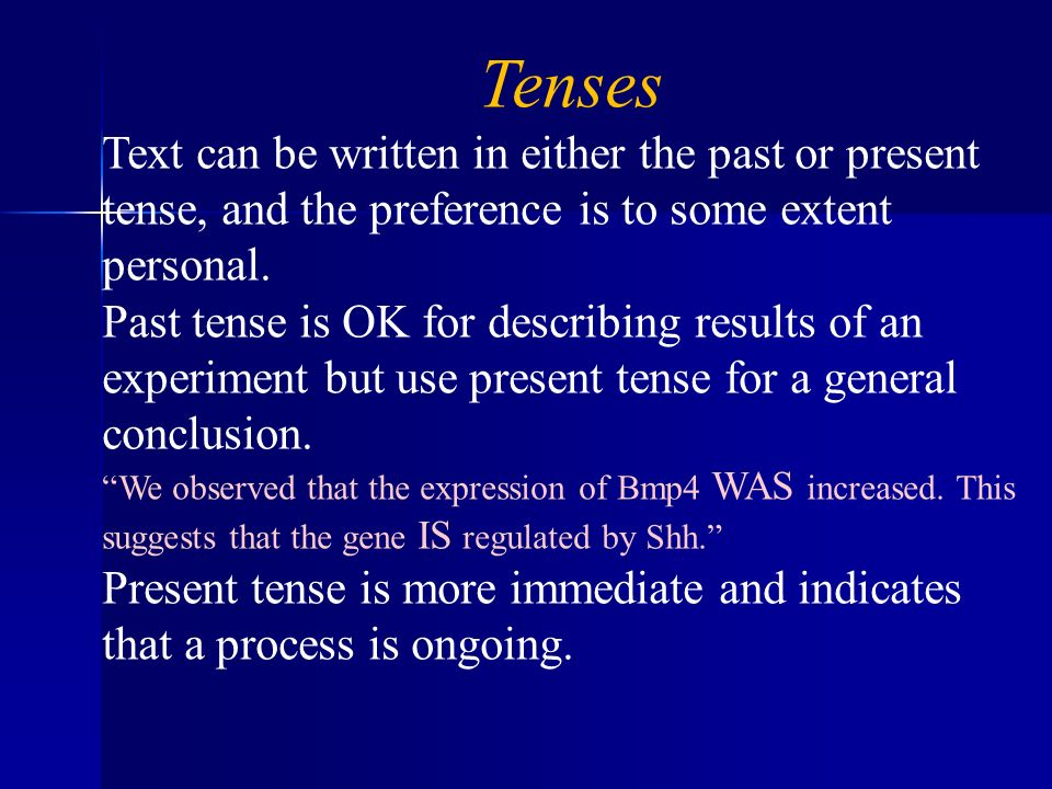 Tenses Text can be written in either the past or present tense, and the preference is to some extent personal. Past tense is OK for describing results