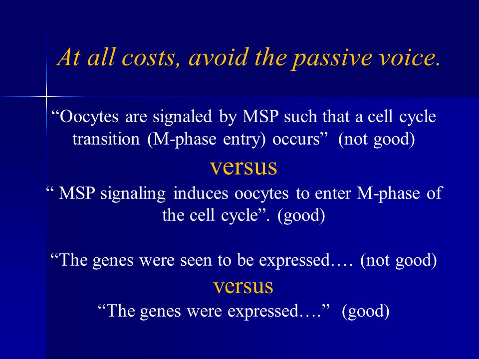 At all costs, avoid the passive voice. Oocytes are signaled by MSP such that a cell cycle transition (M-phase entry) occurs (not good) versus MSP sign