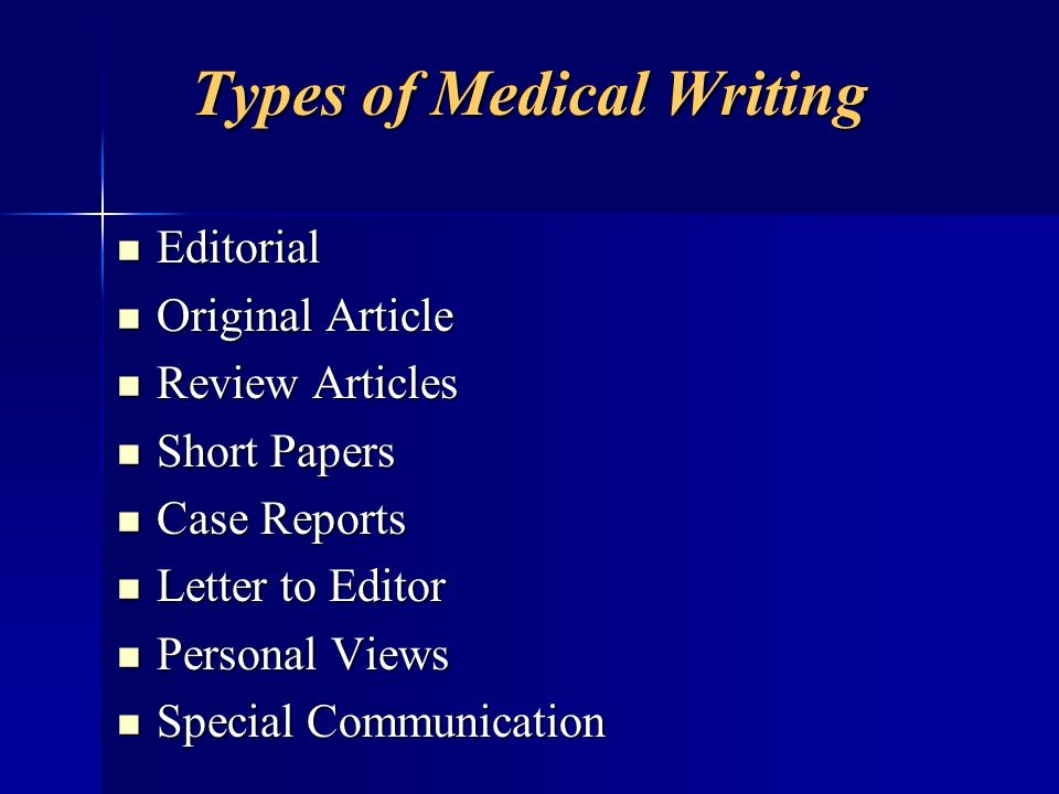 Types of Medical Writing Editorial Editorial Original Article Original Article Review Articles Review Articles Short Papers Short Papers Case Reports