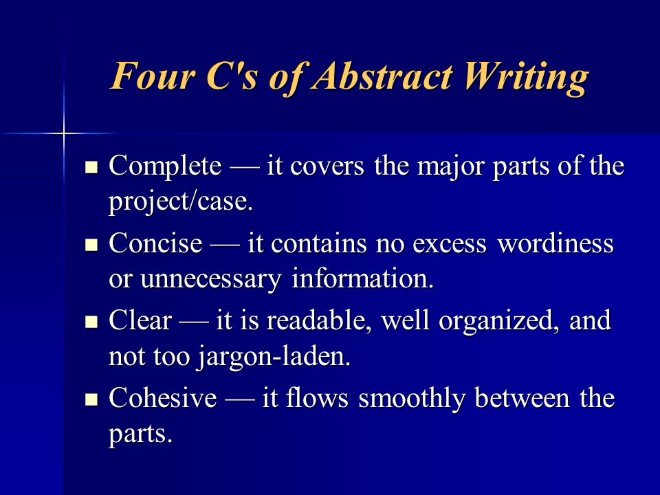 Four C's of Abstract Writing Complete it covers the major parts of the project/case. Complete it covers the major parts of the project/case. Concise i