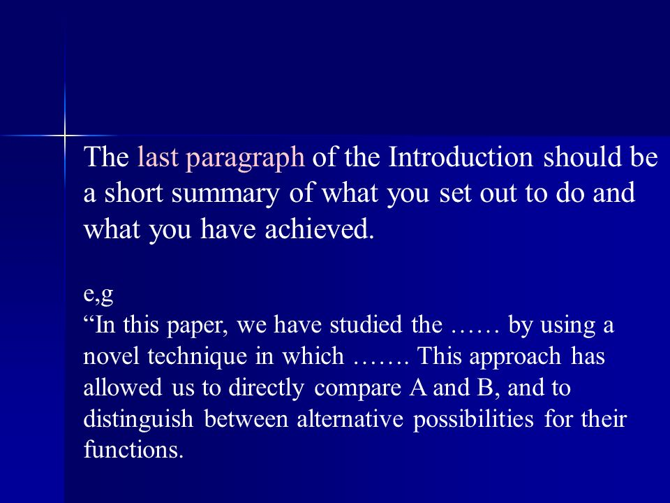 The last paragraph of the Introduction should be a short summary of what you set out to do and what you have achieved. e,g In this paper, we have stud