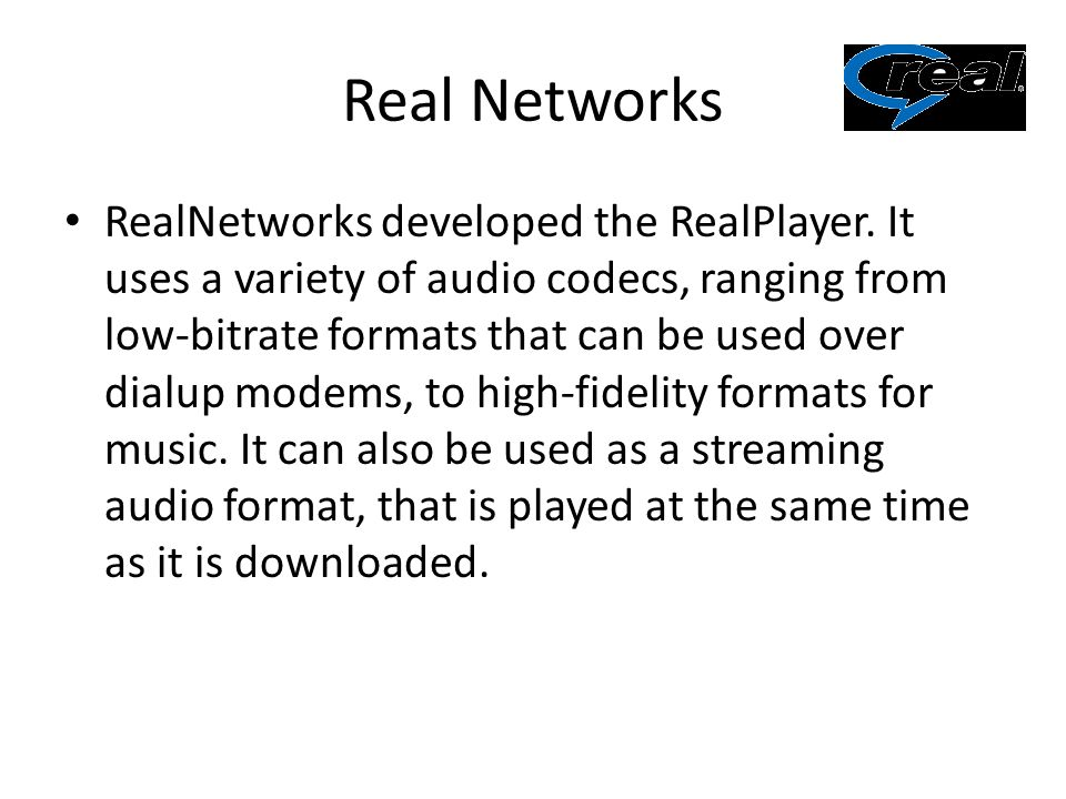 Real Networks RealNetworks developed the RealPlayer.