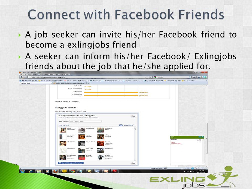 A job seeker can invite his/her Facebook friend to become a exlingjobs friend A seeker can inform his/her Facebook/ Exlingjobs friends about the job that he/she applied for.