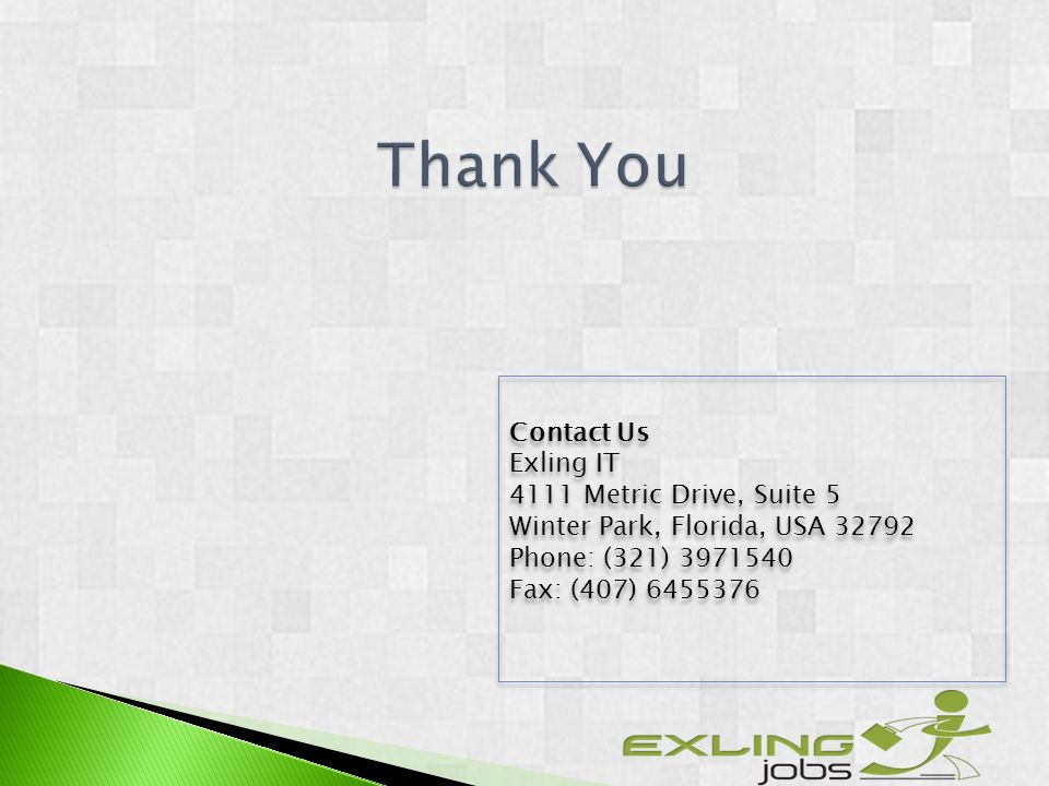 Contact Us Exling IT 4111 Metric Drive, Suite 5 Winter Park, Florida, USA 32792 Phone: (321) 3971540 Fax: (407) 6455376 Contact Us Exling IT 4111 Metr