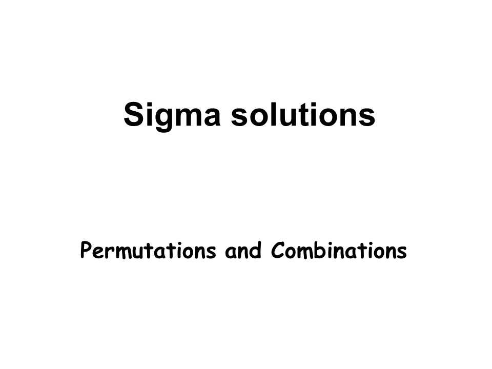 Sigma solutions Permutations and Combinations