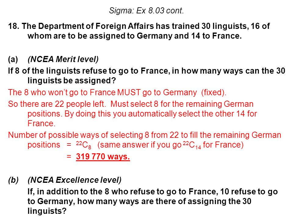 18. The Department of Foreign Affairs has trained 30 linguists, 16 of whom are to be assigned to Germany and 14 to France. (a)(NCEA Merit level) If 8