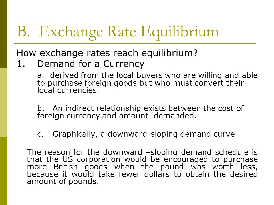 B. Exchange Rate Equilibrium How exchange rates reach equilibrium? 1. Demand for a Currency a. derived from the local buyers who are willing and able