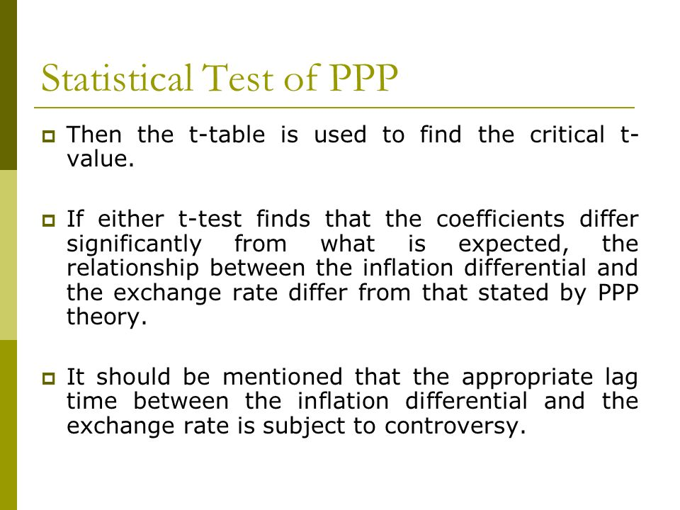 Statistical Test of PPP Then the t-table is used to find the critical t- value. If either t-test finds that the coefficients differ significantly from