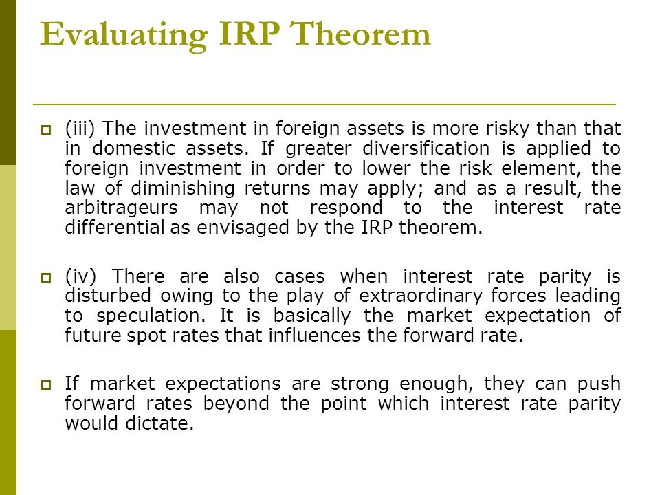 Evaluating IRP Theorem (iii) The investment in foreign assets is more risky than that in domestic assets. If greater diversification is applied to for