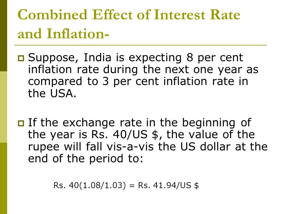 Combined Effect of Interest Rate and Inflation- Suppose, India is expecting 8 per cent inflation rate during the next one year as compared to 3 per ce