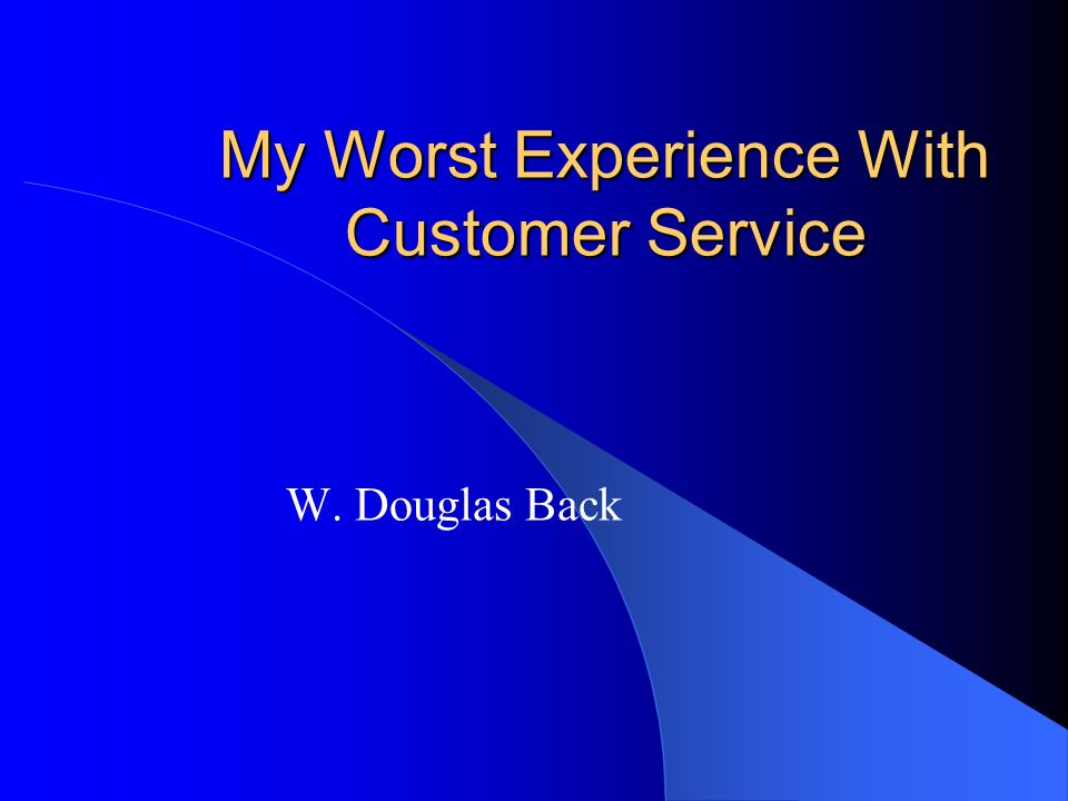 My Worst Experience With Customer Service W. Douglas Back