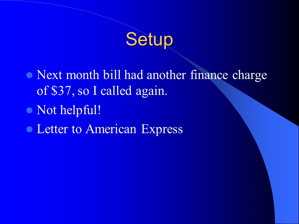 Setup Next month bill had another finance charge of $37, so I called again.