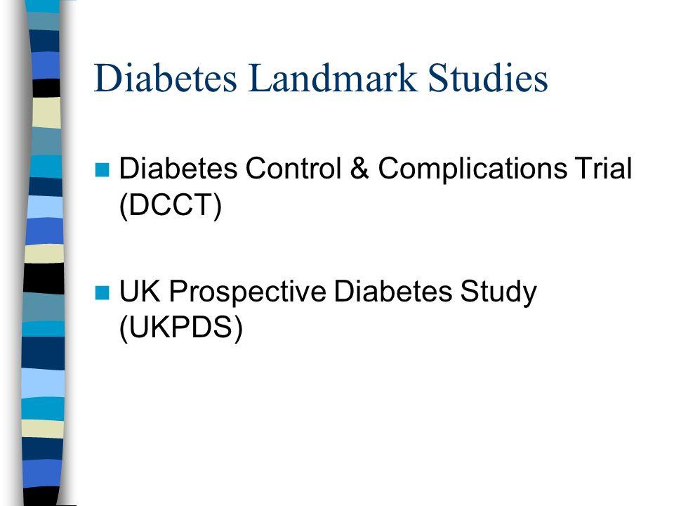 Diabetes Landmark Studies Diabetes Control & Complications Trial (DCCT) UK Prospective Diabetes Study (UKPDS)