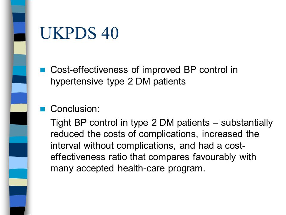 UKPDS 40 Cost-effectiveness of improved BP control in hypertensive type 2 DM patients Conclusion: Tight BP control in type 2 DM patients – substantial