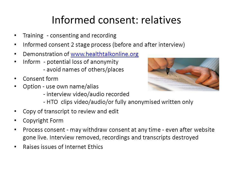 Informed consent: relatives Training - consenting and recording Informed consent 2 stage process (before and after interview) Demonstration of www.hea